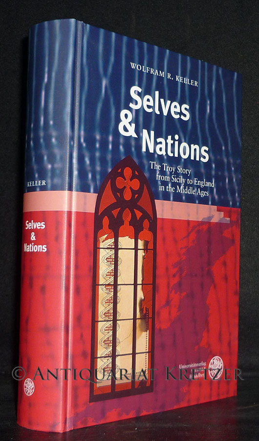 Selves & Nations. The Troy Story From Sicily to England in the Middle Ages. [Von Wolfgang R. Keller]. (= Britannica et Americana; Folge 3, Band 25).