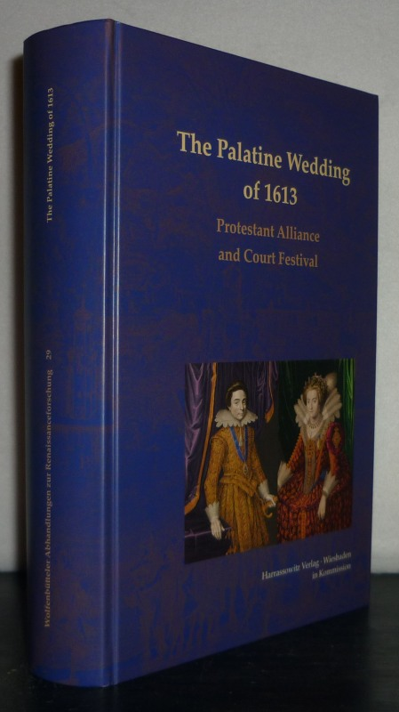 The Palatine Wedding of 1613: Protestant Alliance and Court Festival. [Edited by Sara Smart and Mara R. Wade]. (= Wolfenbütteler Abhandlungen zur Renaissanceforschung, Band 29).