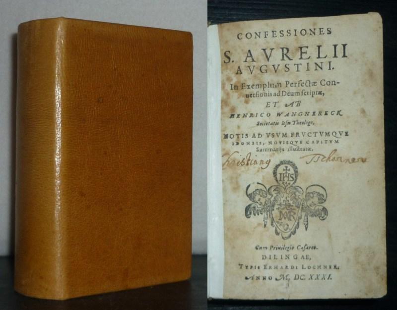 Confessiones S. Aurelii Augustini. In exemplum perfectae conversionis ad Deum scriptae, et ab Henrico Wangnereck, Societatis Iesu theologo, notis ad usum fructumque (...) illustratae.