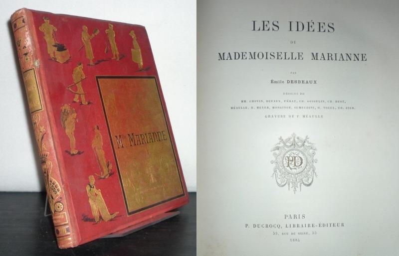 Les Idées de Mademoiselle Marianne. Par Émile Desbeaux. Dessins de MM. Chovin, Dufaux, Ferat, Ch. Gosselin, Ch. Huot, Meaulle, H. Meyer, Monginot (...). Gravure de F. Méaulle.