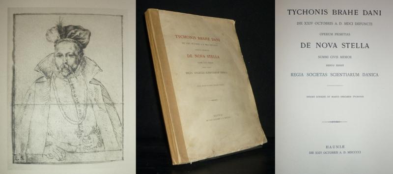 Tychonis Brahe Dani, Die 24 Octobris A.D. 1601 Defuncti, Operum Primitias De Nova Stella. Summi civis memor denuo edidit Regia Societas Scientarum Danica. Reprint der Ausgabe 1573.