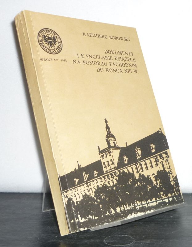 Bobowski, Kazimierz: Dokumenty I Kancelarie Ksiazeke Na Pomorzu Zachodnim Do Konca XIII W. (= Acta Universitatis Wratislaviensis No 836).
