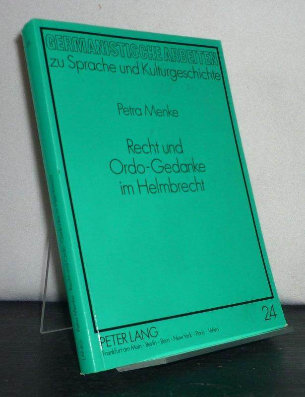 Recht und Ordo-Gedanke im Helmbrecht. Von Petra Menke. (= Germanistische Arbeiten zu Sprache und Kulturgeschichte, Band 24).
