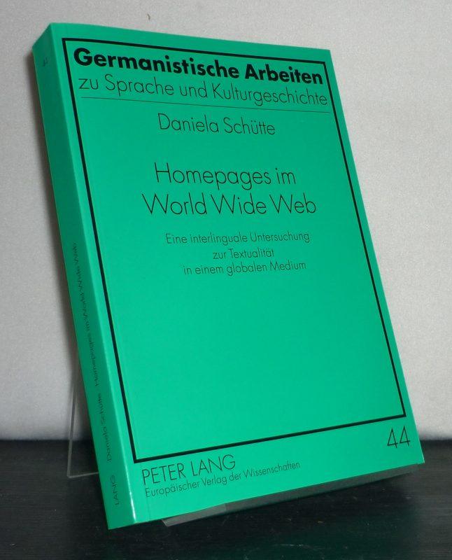 Homepages im World Wide Web. Eine interlinguale Untersuchung zur Textualität in einem globalen Medium. Von Daniela Schütte. (= Germanistische Arbeiten zu Sprache und Kulturgeschichte, Band 44).