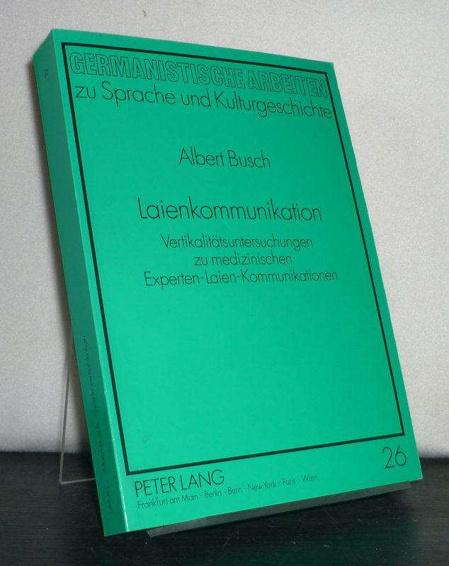Laienkommunikation. Vertikalitätsuntersuchungen zu medizinischen Experten-Laien-Kommunikationen. Von Albert Busch. (= Germanistische Arbeiten zu Sprache und Kulturgeschichte, Band 26).