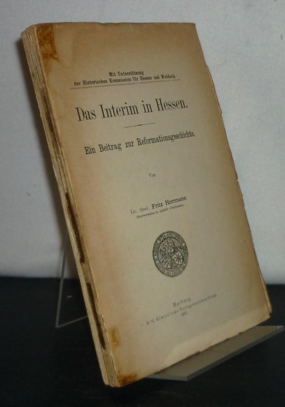 Das Interim in Hessen. Ein Beitrag zur Reformationsgeschichte. Von Fritz Herrmann.