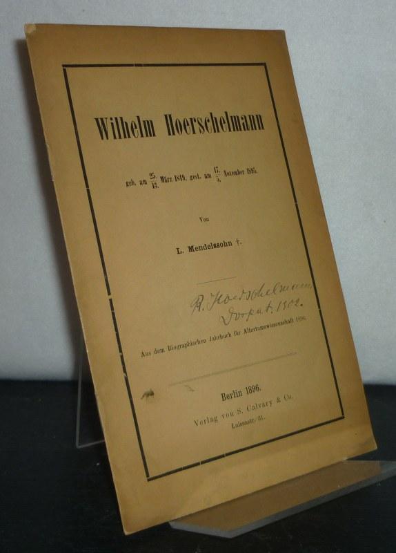 Mendelssohn, L.: Wilhelm Hoerschelmann. [Von L. Mendelssohn]. Aus dem Biographischen Jahrbuch der Altertumswissenschaft 1896.