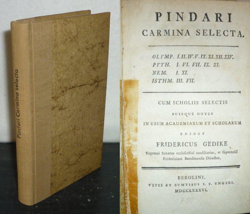 Pindari Carmina selecta. Cum scholiis selectis suisque notis in usum academiarum et scholarum edidit Fridericus Gedike.