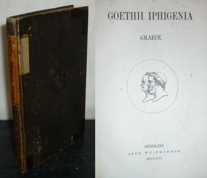 Goethii Iphigenia Graece. [Übersetzt ins Griechische durch Friedrich Martin Theodor Kock].