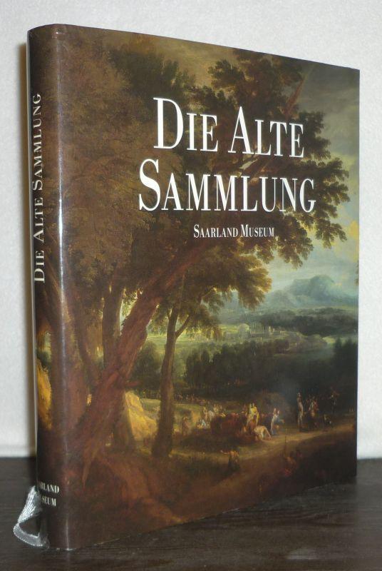Die Alte Sammlung. Saarland Museum. Herausgegeben von Ernst-Gerhard Güse.