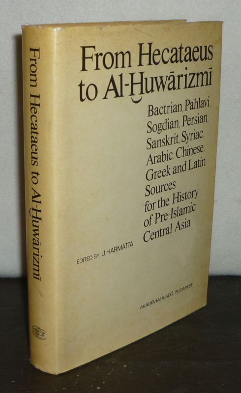 From Hecataeus to Al-Huwarizmi. Bactrian, Pahlavi, Sogdian (...) Greek and Latin Sources for the History of Pre-Islamic Central Asia. [Edited by J. Harmatta]. (= Collection of the Sources for the History of Pre-Islamic Central Asia, Series 1, Volume 3).