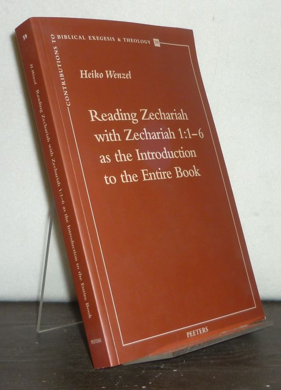 Reading Zechariah with Zechariah 1:1-6 as the Introduction to the Entire Book. [By Heiko Wenzel]. (= Contributions to Biblical Exegesis and Theology, 59).
