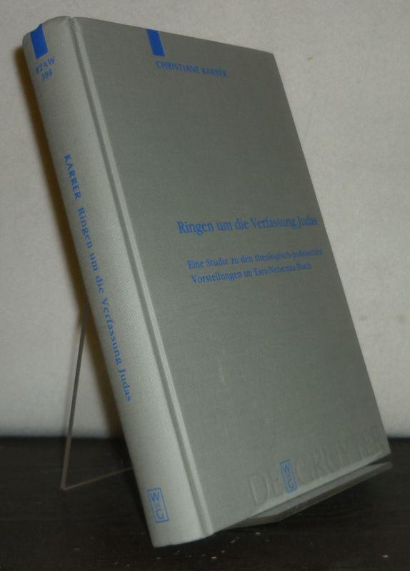 Ringen um die Verfassung Judas. Eine Studie zu den theologisch-politischen Vorstellungen im Esra-Nehemia-Buch. [Von Christiane Karrer]. (= Beihefte zur Zeitschrift für die alttestamentliche Wissenschaft, Band 308).