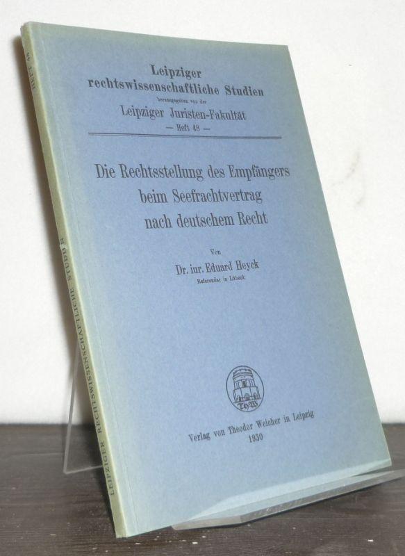 Die Rechtsstellung des Empfängers beim Seefrachtvertrag nach deutschem Recht. [Von Eduard Heyck]. (= Leipziger rechtswissenschaftliche Studien, Heft 48). Nachdruck der Ausgabe Leipzig 1930 bei Weicher.