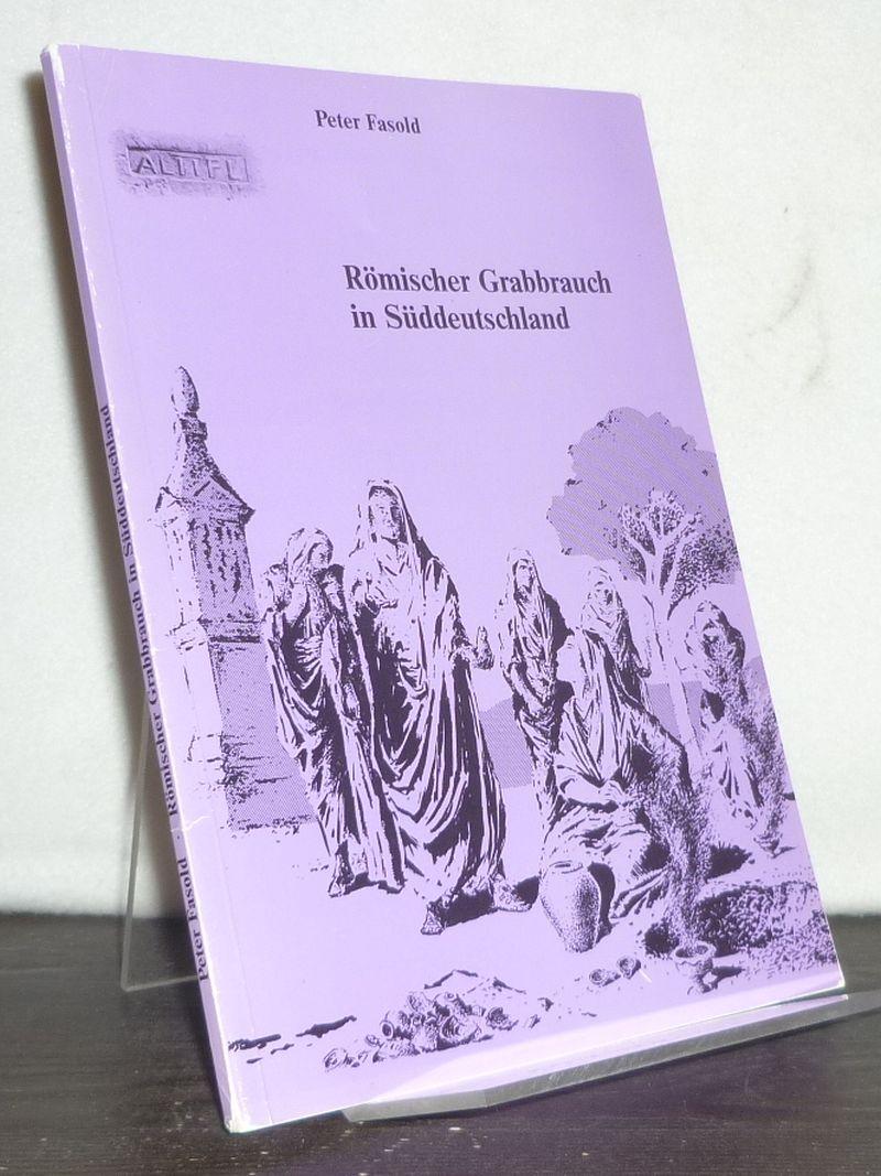 Römischer Grabbrauch in Süddeutschland. [Von Peter Fasold].