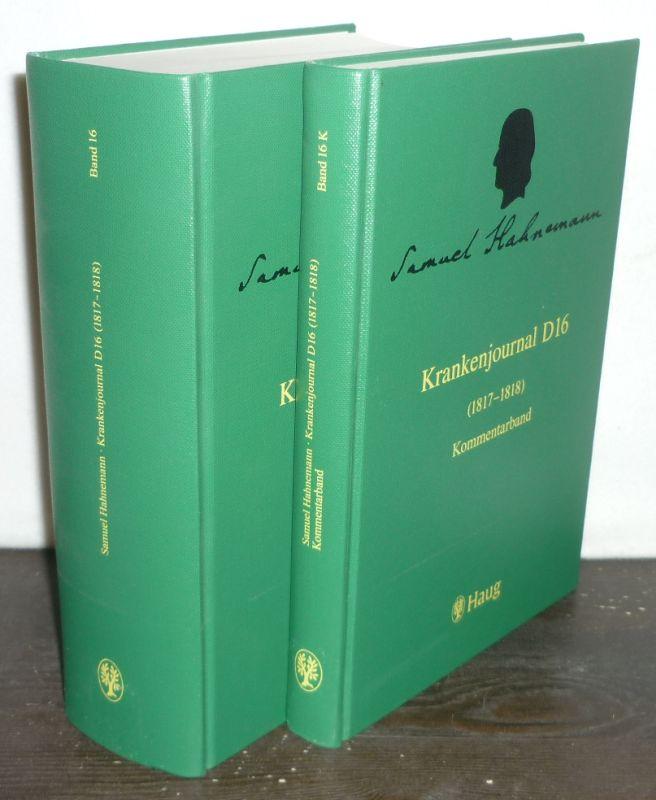 Krankenjournal D16 (1817-1818). Hauptband und Kommentar. [Von Samuel Hahnemann, Transkription von Ulrich Schuricht]. (= Die Krankenjournale, kritische Gesamtedition, Band 16). 2 Bände (D16 so vollständig).