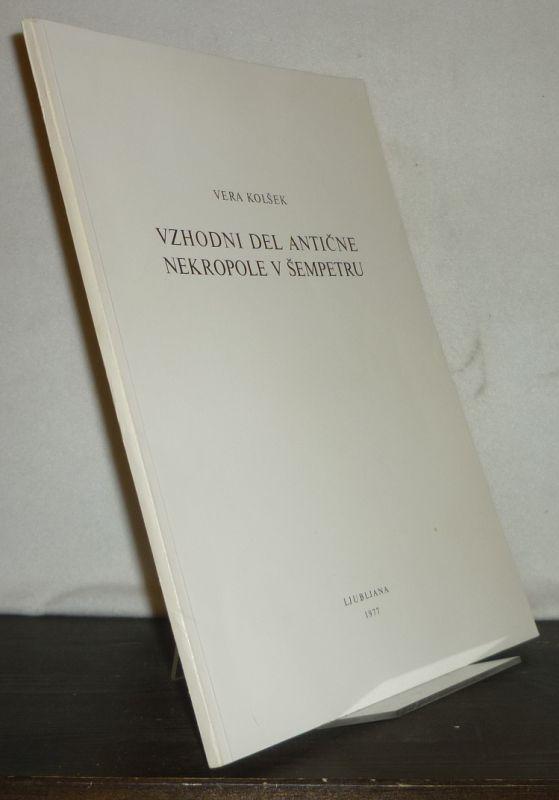 Vzhodni del anticne nekropole v sempetru. [Von Vera Kolsek]. (= Katalogi in Monografije, 14).