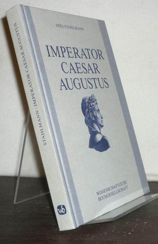 Imperator Caesar Augustus. Studien zur Geschichte des Principatsverständnisses in der deutschen Altertumswissenschaft bis 1945. [Von Ines Stahlmann].