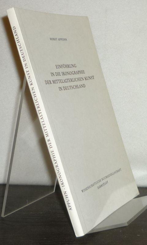 Einführung in die Ikonographie der mittelalterlichen Kunst in Deutschland. Von Horst Appuhn. (Die Kunstwissenschaft). 2., veränderte und erweiterte Auflage.