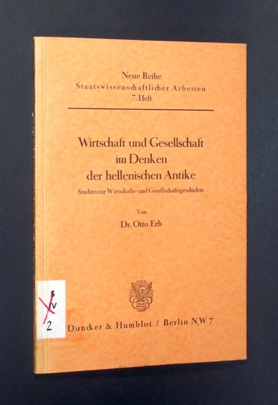 ERB, Otto: Wirtschaft und Gesellschaft im Denken der hellenischen Antike. Studien zur Wirtschafts- und Gesellschaftsgeschichte.  (Neue Reihe Staatswissenschaftlicher Arbeiten, Heft 7).