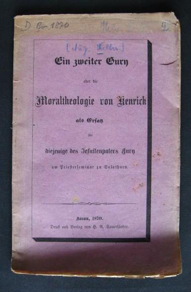 Ein zweiter Gury oder die Moraltheologie von Kenrick als Ersatz für diejenige des Jesuitenpaters Gury am Priesterseminar zu Solothurn [von Augustin Keller],