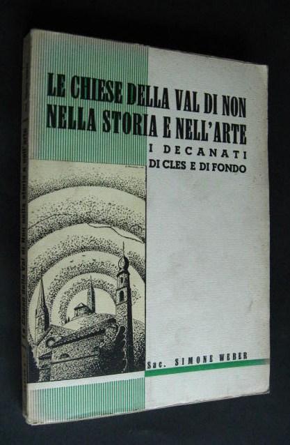 Le chiese della Valle di Non, nella storia e nell´Arte [von Sac. Simone Weber], Volume II° (Decanti di Cles e di Fondo),