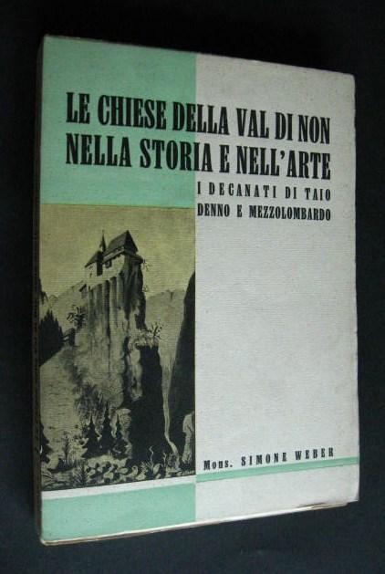 Le chiese della Valle di Non, nella storia e nell´Arte [von Simone Weber], Volume III° (Decanti di Taio, Denno e Mezzolombardo),