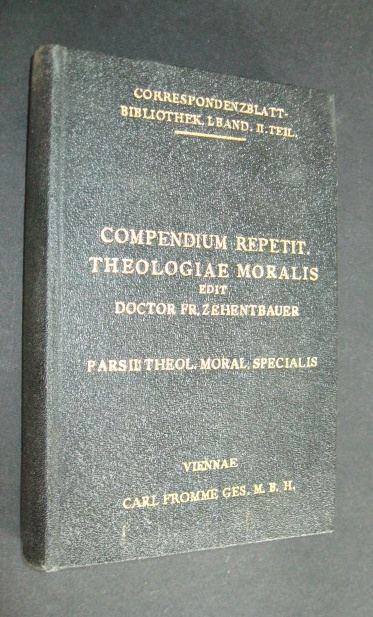 Compendium Repetitorum theologiae moralis, edit Franciscus Zehentbauer, pars II: Theologia moralis specialis,