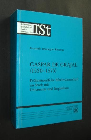 Gaspar de Grajal (1530-1575). Frühneuzeitliche Bibelwissenschaft im Streit mit Universität und Inquisition [von Fernando Domínguez Reboiras], (= Reformationsgeschichtliche Studien und Texte, herausgegeben von Klaus Ganzer, Band 140),