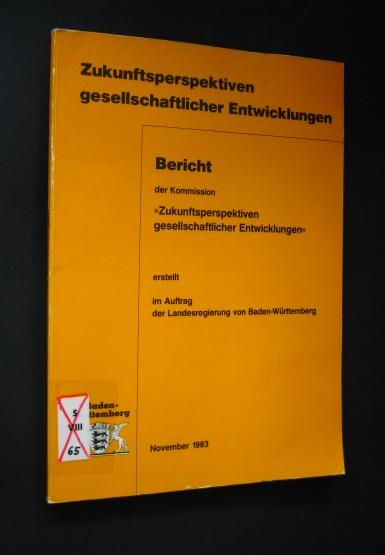 """Bericht der Kommission """"Zukunftsperspektiven gesellschaftlicher Entwicklungen"""", erstellt im Auftrag der Landesregierung von Baden-Württemberg, November 1983,"""