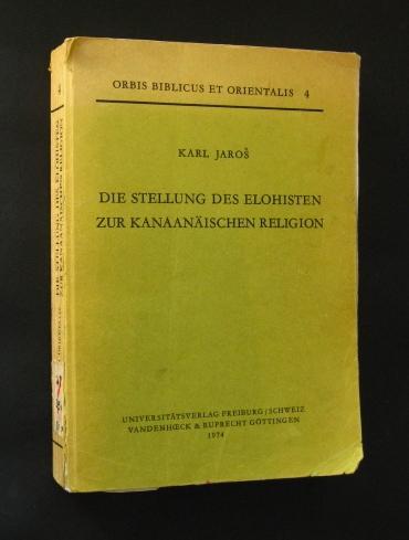 Jaros, Karl: Die Stellung des Elohisten zur Kanaanäischen Religion, (= Orbis Biblicus et Orientalis, Band 4),