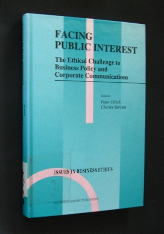 Facing Public Interest. The Ethical Challenge to Business Policy and Corporate Communications. (= Issues in Business Ethics, Vol. 8),