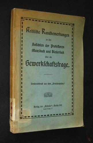"""Kritische Randbemerkungen zu den Ansichten der Professoren Mausbach und Biederlack über die Gewerkschaftsfrage. Sonderabdruck aus dem """"Arbeiterpräses"""","""