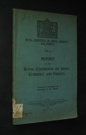 Report of the Royal Commission on Indian currency and Finance. Presented to Parliament by Command of His Majesty (= Royal Commission on Indian Currency and Finance, Vol 1).