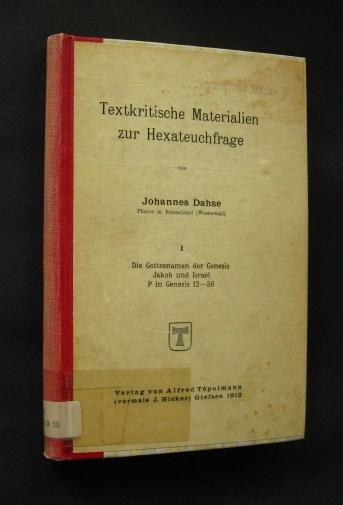 Die Gottesnamen der Genesis Jakob und Israel P in Genesis 12 - 50 (= Textkritische Materialien zur Hexateuchfrage, von Johannes Dahse, nur Band 1),