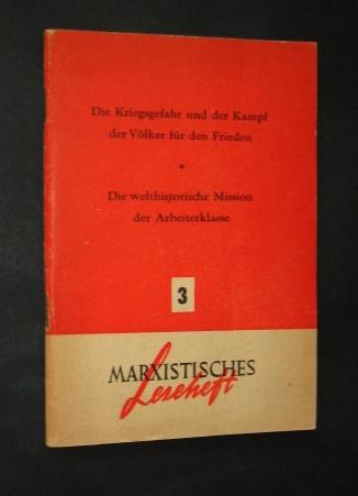 Marxistisches Leseheft. 1. Die Kriegsgefahr und der Kampf der Völker für den Frieden. 2. Die welthistorische Mission der Arbeiterklasse (= Marxistische Lesehefte, Heft 3),