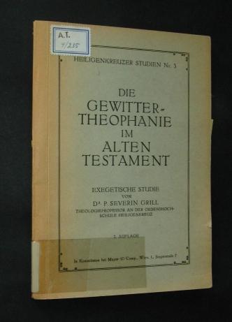 Die Gewitter-Theophanie im Alten Testament. Exegetische Studie von Dr. P. Severin Grill (= Heiligenkreuzer Studien Nr. 3). 2. Auflage,