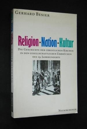 Religion, Nation, Kultur. Die Geschichte der christlichen Kirchen in den gesellschaftlichen Umbrüchen des 19. Jahrhunderts.