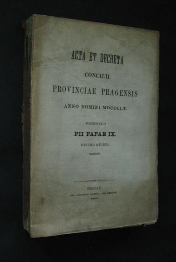 Acta et decreta Concilii Provinciae Pragensis anno domini MDCCCLX. Pontificatus Pii Papae IX. Decimo quinto celebrati.