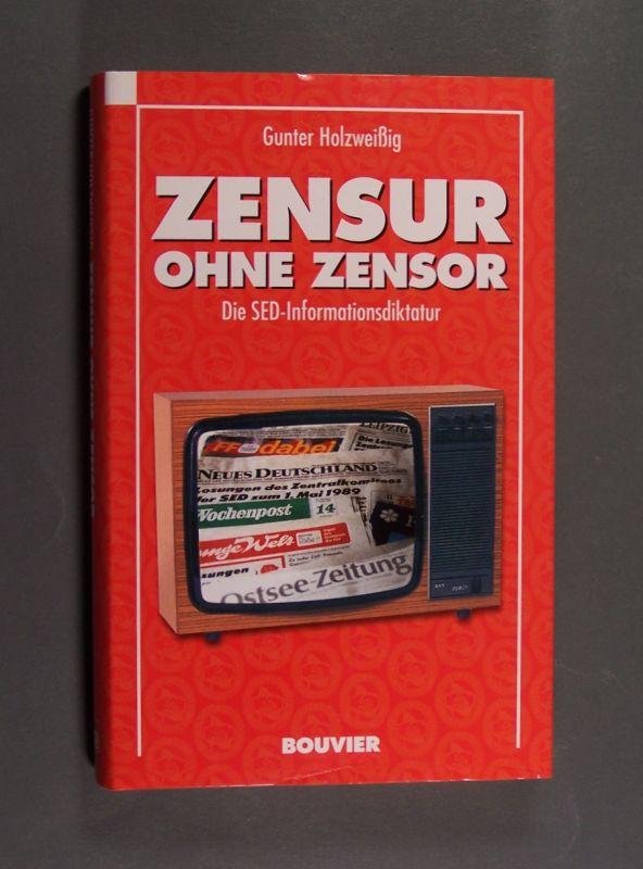 Zensur ohne Zensor. Die SED-Informationsdiktatur. [Von Gunter Holzweißig].