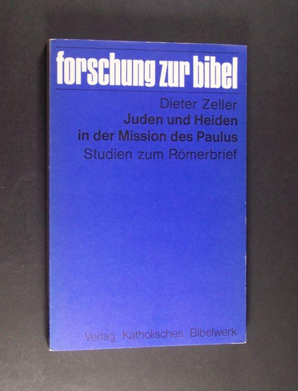 Juden und Heiden in der Mission des Paulus. Studien zum Römerbrief. Von Dieter Zeller. (= Forschung zur Bibel, Band 8).
