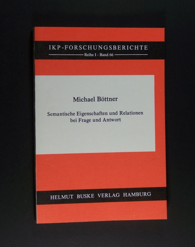 Böttner, Michael: Semantische Eigenschaften und Relationen bei Frage und Antwort. Von Michael Böttner. (= Forschungsberichte des Instituts für Kommunikationsforschung und Phonetik der Universität Bonn, Band 66, Reihe 1:  Kommunikationsforschung).