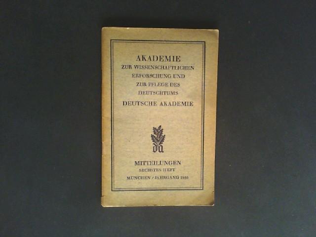 Mitteilungen der Akademie zur wissenschaftlichen Erforschung und zur Pflege des Deutschtums / Deutsche Akademie, Nr. 6, München, Dezember 1930.
