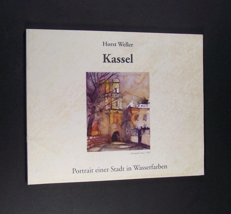 Weller, Horst: Kassel. Portrait einer Stadt in Wasserfarben. Von Horst Weller.