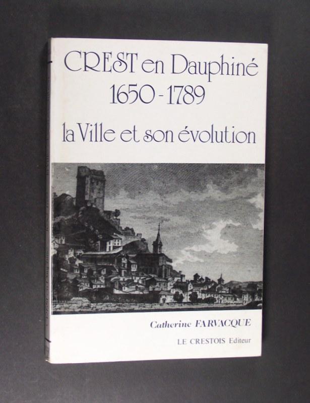 Crest em Dauphiné 1650-1789 la Ville et son évolution. L