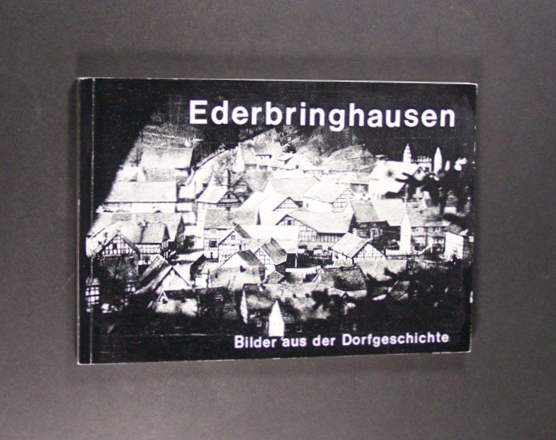 Ederbringshausen. Bilder aus der Dorfgeschichte. Mit einer 1958 verfaßten Geschichte des Dorfes von Peter Grebe. Herausgegeben von Karl-Hermann Völker.