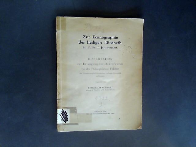 Schmoll, Friedrich: Zur Ikonographie der heiligen Elisabeth im 13. bis 16. Jahrhundert. (Dissertation an der Ludwigs-Universität Gießen). Von Friedrich Schmoll.