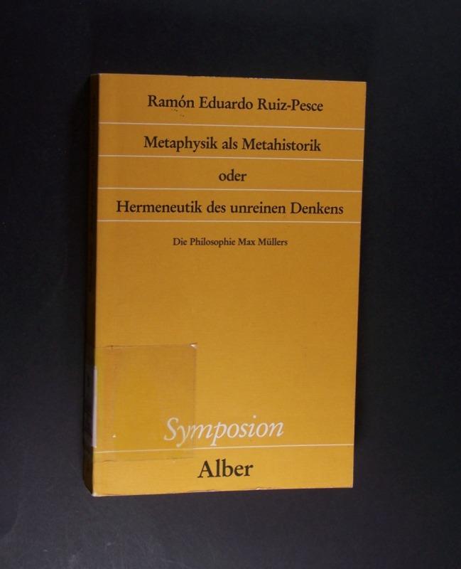 Metaphysik als Metahistorik oder Hermeneutik des unreinen Denkens. Die Philosophie Max Müllers. Von Ramon Eduardo Ruiz-Pesce. (= Symposion, Philosophische Schriftenreihe, Band 79).