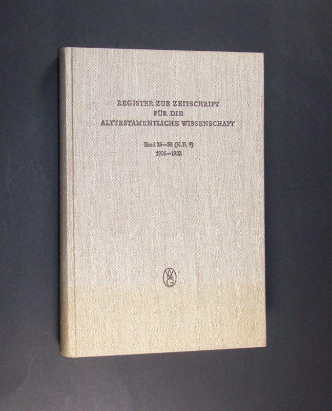 Weippert, Manfred: Register zur Zeitschrift für die Alttestamentliche Wissenschaft. Band 26-50 (N.F.9) 1906-1932. Unter Benutzung von Vorarbeiten von Peter Gennrich bearbeitet von Manfred Weippert.