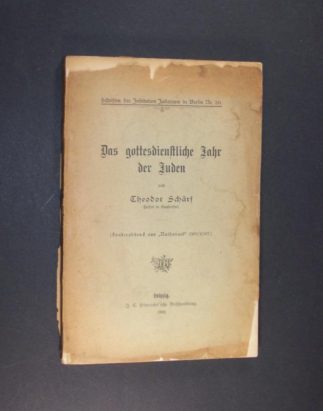 """Das gottesdienstliche Jahr der Juden. Von Theodor Schärf. (= Schriften des Infinitum Judaicum in Berlin, Nr. 50). Sonderabdruck aus """"Nathanael"""" 1901/1902."""